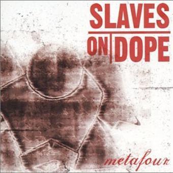 Slaves on Dope – Metafour