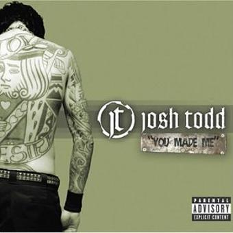 Josh Todd – You Made Me