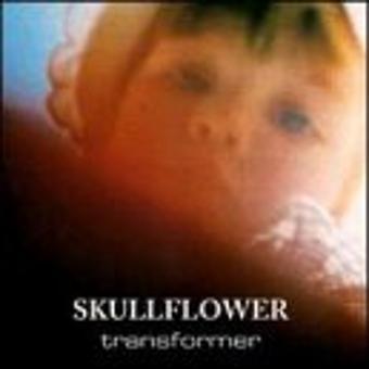 Skullflower – Transformer