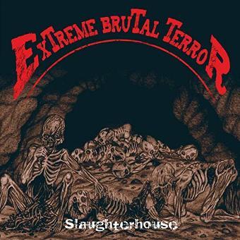 Extreme Brutal Terror – Slaughterhouse