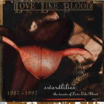 Love Like Blood – Swordlilies/the Decade of../1987-1997