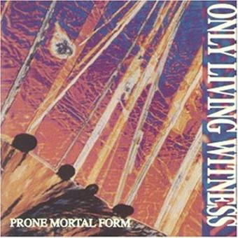 Only Living Witness – Prone Mortal Form
